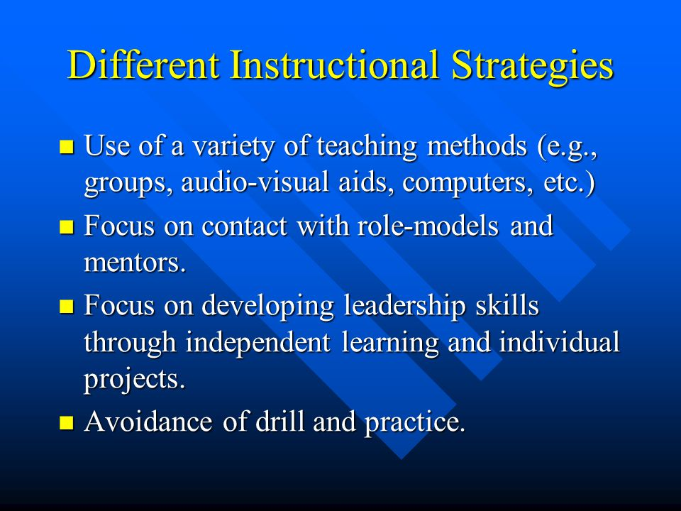 Different Instructional Strategies Use of a variety of teaching methods (e.g., groups, audio-visual aids, computers, etc.) Use of a variety of teachin