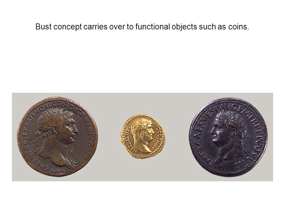 Bust concept carries over to functional objects such as coins.