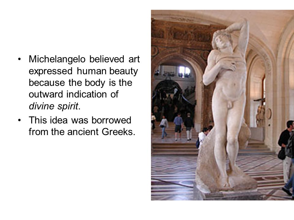 Michelangelo believed art expressed human beauty because the body is the outward indication of divine spirit.