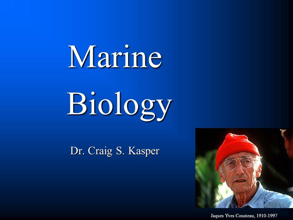 Marine Biology Biology Dr. Craig S. Kasper Jaques Yves Cousteau, 1910-1997
