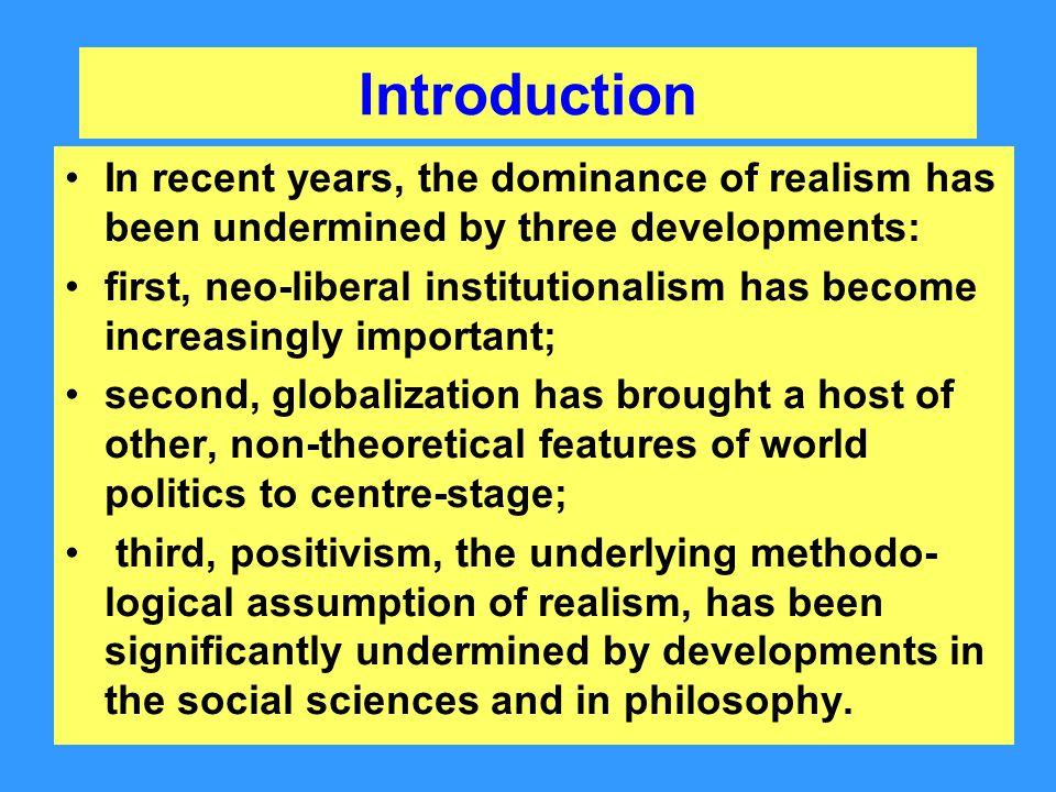 Introduction While neorealists – and also neoliberals – hold a materialist view of international politics, other theorists develop an ideational perspective: At bottom, the difference is between the assumption that I.P.