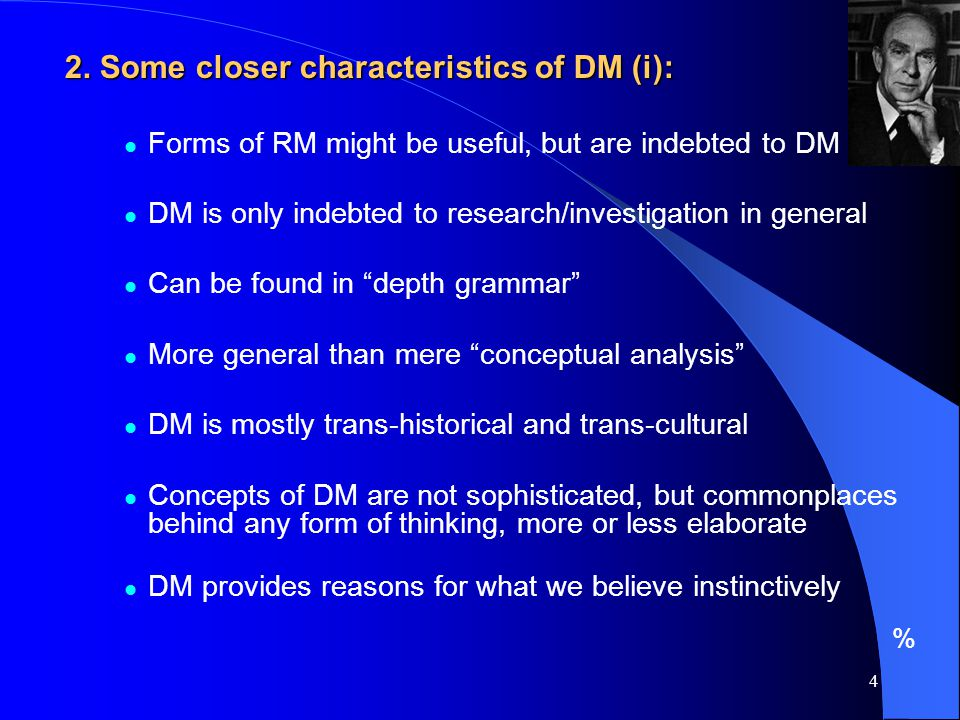 4 2. Some closer characteristics of DM (i): Forms of RM might be useful, but are indebted to DM DM is only indebted to research/investigation in gener