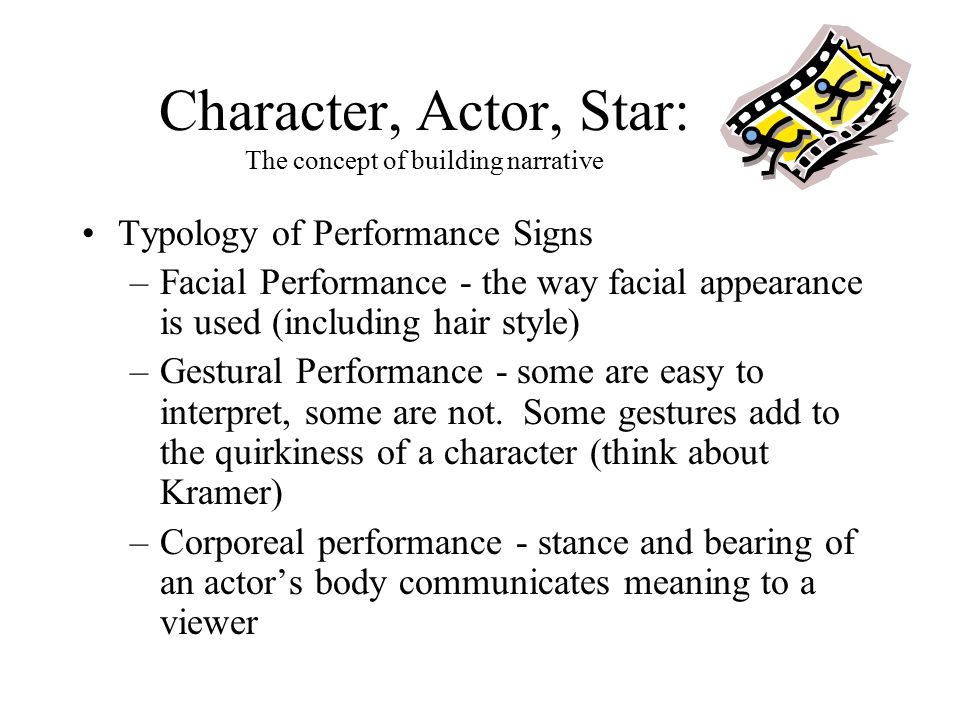 Character, Actor, Star: The concept of building narrative Typology of Performance Signs –Facial Performance - the way facial appearance is used (inclu