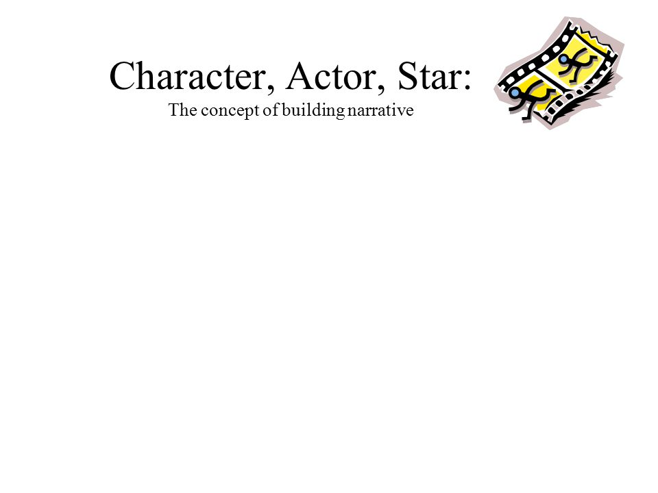 Character, Actor, Star: The concept of building narrative