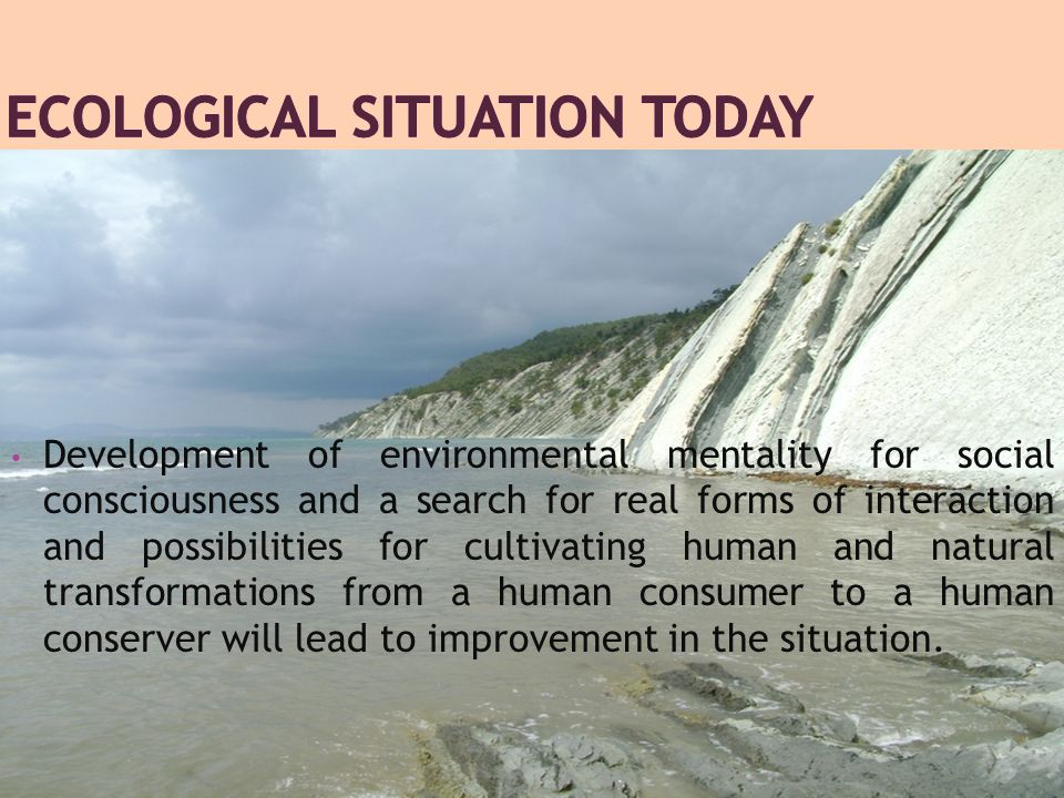 Development of environmental mentality for social consciousness and a search for real forms of interaction and possibilities for cultivating human and natural transformations from a human consumer to a human conserver will lead to improvement in the situation.