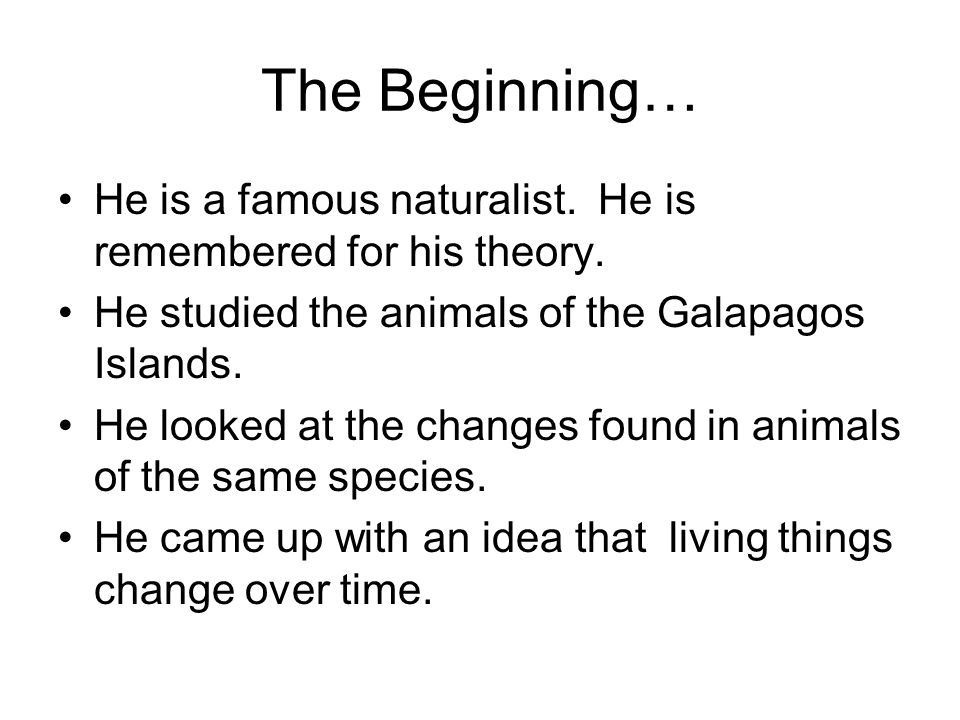 The End… He wrote a book called On the Origin of Species by Means of Naturals Selection.