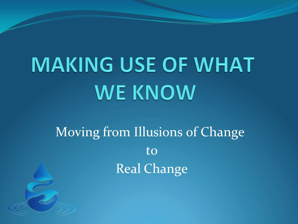 Moving from Illusions of Change to Real Change