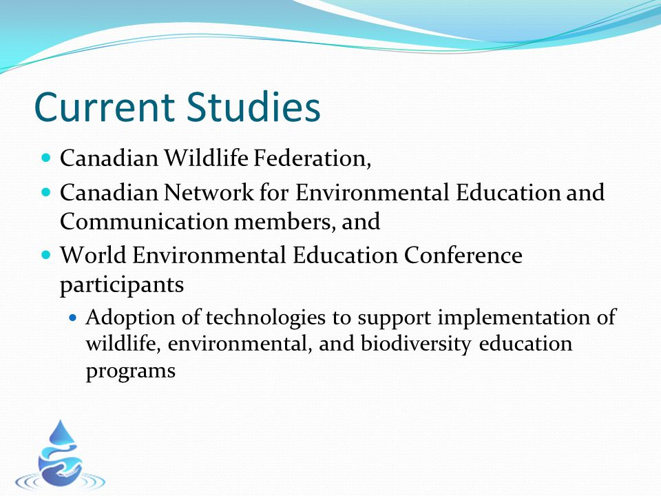 Current Studies Canadian Wildlife Federation, Canadian Network for Environmental Education and Communication members, and World Environmental Educatio