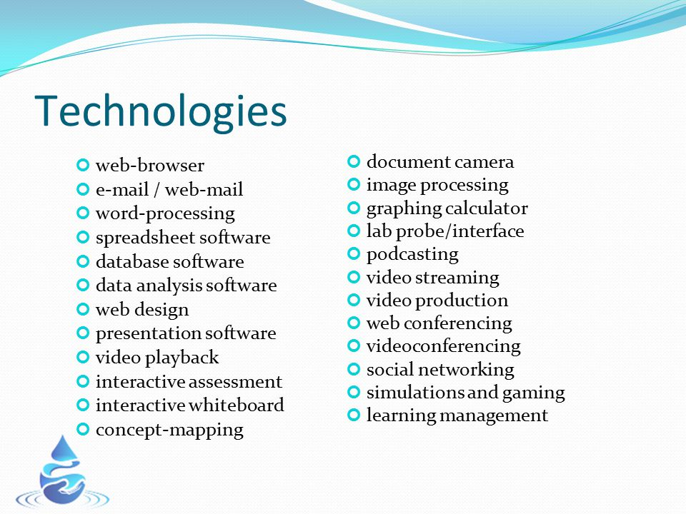 Technologies web-browser e-mail / web-mail word-processing spreadsheet software database software data analysis software web design presentation softw