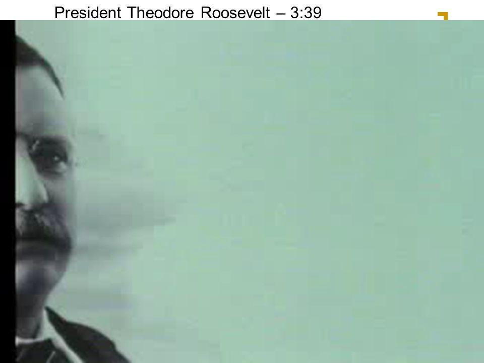 President Theodore Roosevelt – 3:39