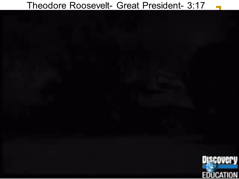 Theodore Roosevelt- Great President- 3:17