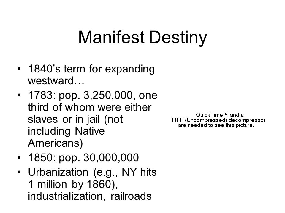 Manifest Destiny 1840's term for expanding westward… 1783: pop. 3,250,000, one third of whom were either slaves or in jail (not including Native Ameri