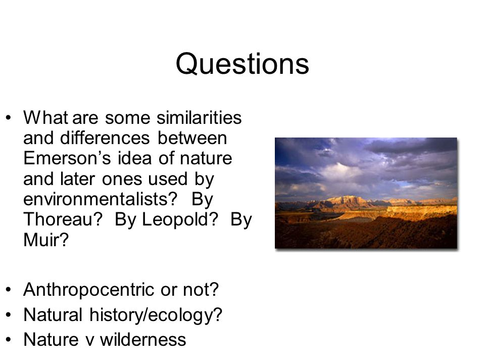 Questions What are some similarities and differences between Emerson's idea of nature and later ones used by environmentalists.