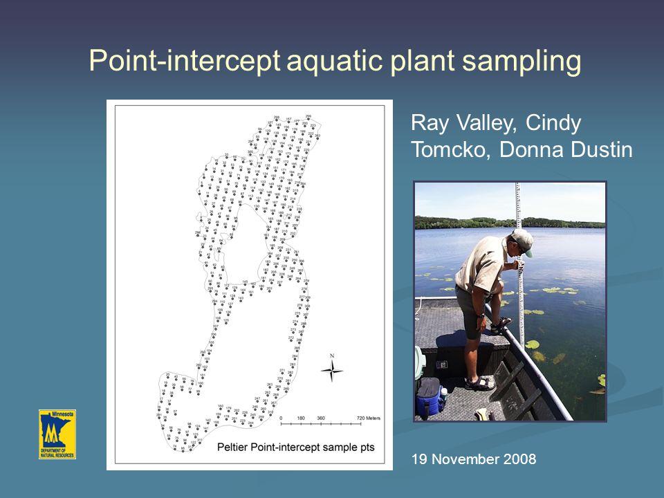Point-intercept aquatic plant sampling Ray Valley, Cindy Tomcko, Donna Dustin 19 November 2008