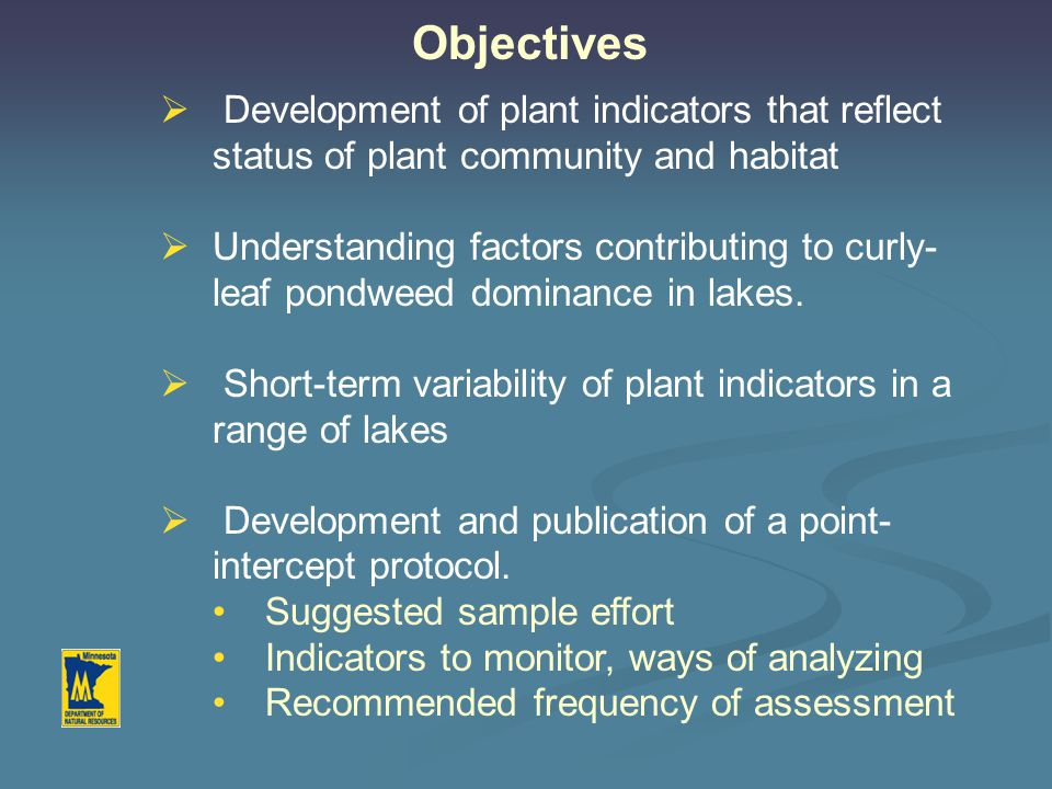  Development of plant indicators that reflect status of plant community and habitat  Understanding factors contributing to curly- leaf pondweed dominance in lakes.