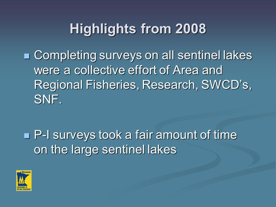 Highlights from 2008 Completing surveys on all sentinel lakes were a collective effort of Area and Regional Fisheries, Research, SWCD's, SNF. Completi