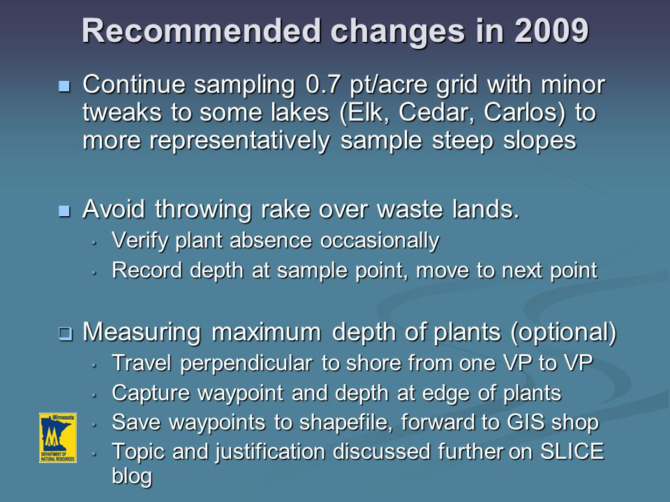 Recommended changes in 2009 Continue sampling 0.7 pt/acre grid with minor tweaks to some lakes (Elk, Cedar, Carlos) to more representatively sample st