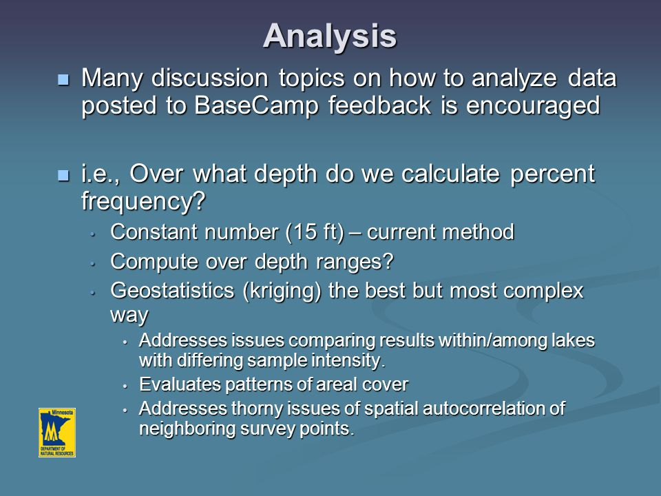Analysis Many discussion topics on how to analyze data posted to BaseCamp feedback is encouraged Many discussion topics on how to analyze data posted to BaseCamp feedback is encouraged i.e., Over what depth do we calculate percent frequency.