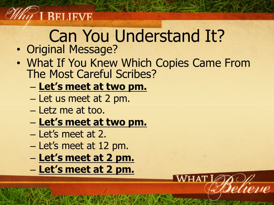 Can You Understand It? Original Message? What If You Knew Which Copies Came From The Most Careful Scribes? – Let's meet at two pm. – Let us meet at 2