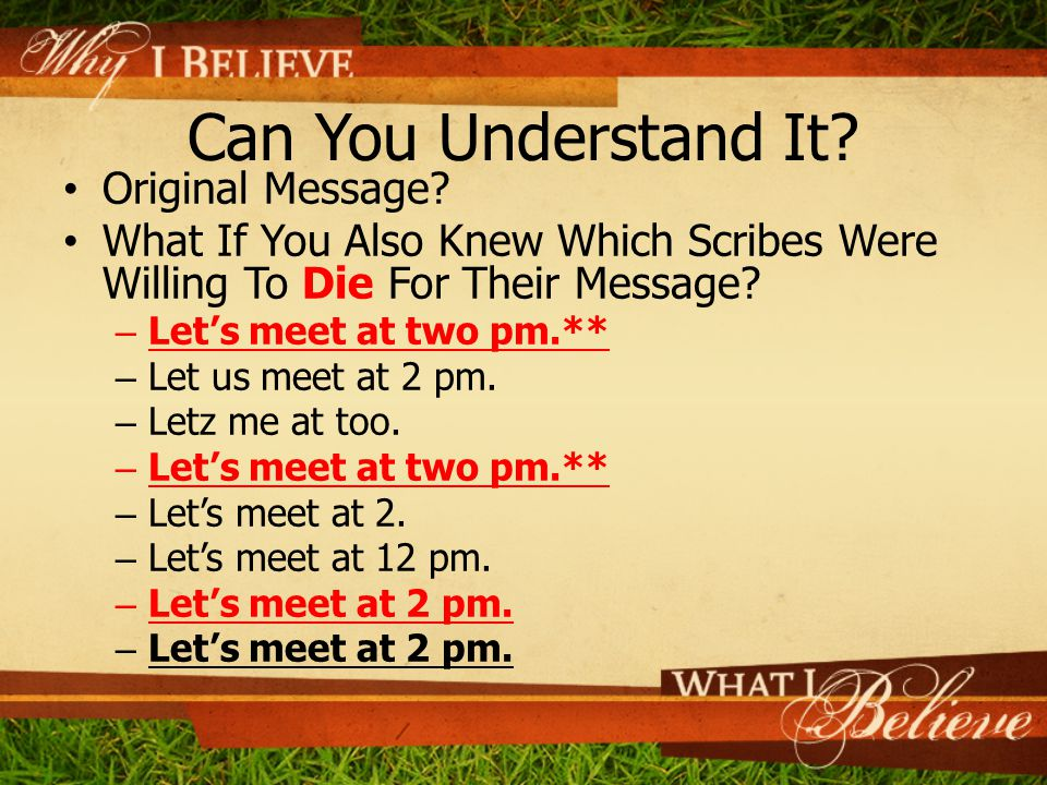 Can You Understand It? Original Message? What If You Also Knew Which Scribes Were Willing To Die For Their Message? – Let's meet at two pm.** – Let us