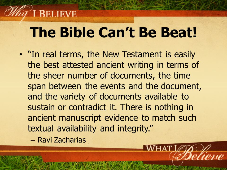 "The Bible Can't Be Beat! ""In real terms, the New Testament is easily the best attested ancient writing in terms of the sheer number of documents, the"