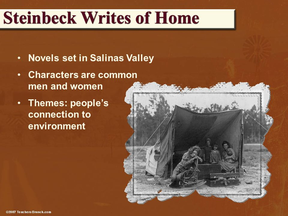 Novels set in Salinas Valley Characters are common men and women Themes: people's connection to environment Steinbeck Writes of Home