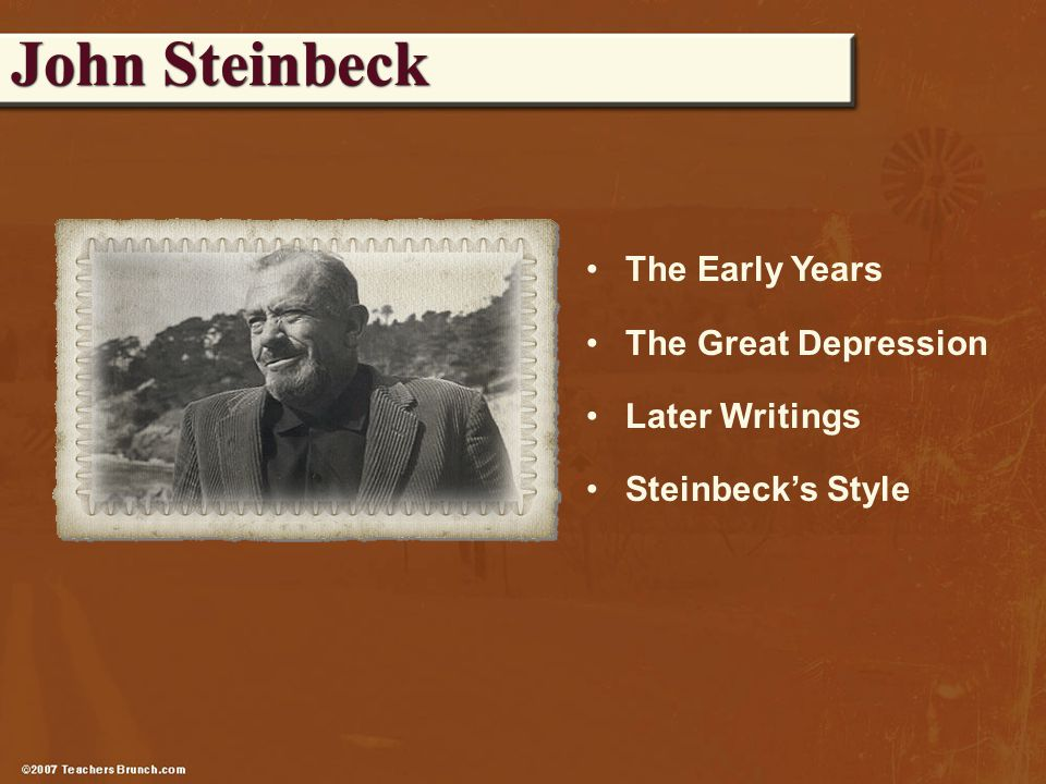 The Early Years The Great Depression Later Writings Steinbeck's Style John Steinbeck