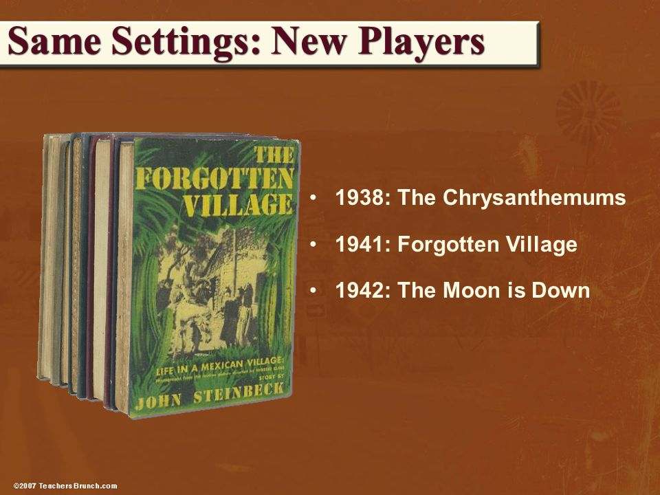 Same Settings: New Players 1938: The Chrysanthemums 1941: Forgotten Village 1942: The Moon is Down