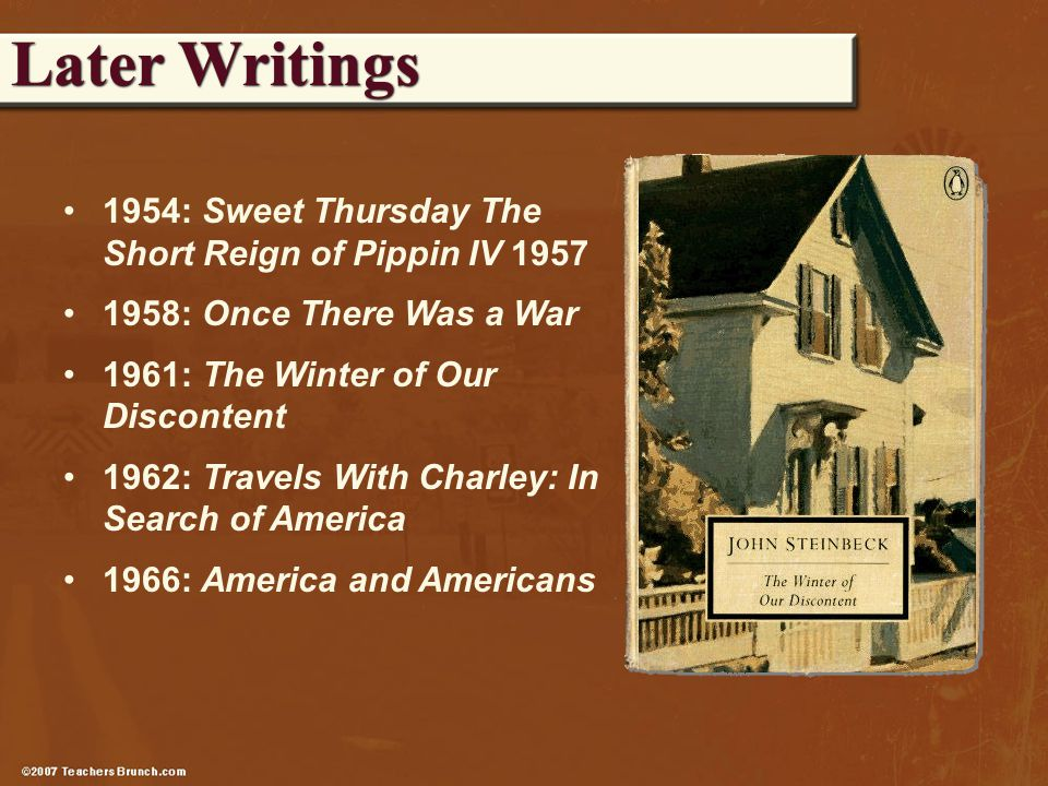 1954: Sweet Thursday The Short Reign of Pippin IV 1957 1958: Once There Was a War 1961: The Winter of Our Discontent 1962: Travels With Charley: In Search of America 1966: America and Americans Later Writings