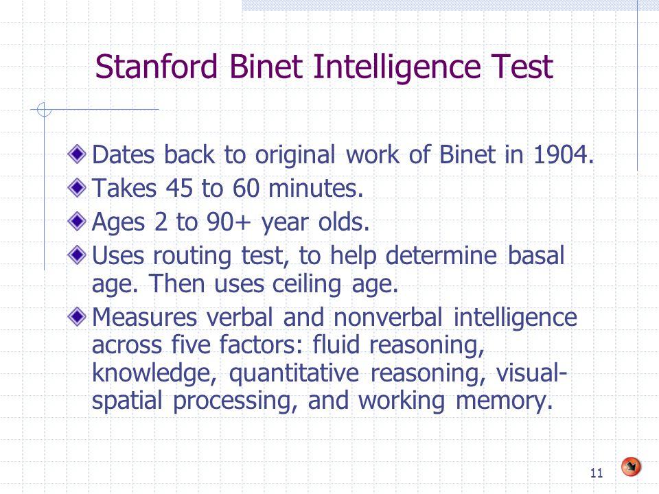 11 Stanford Binet Intelligence Test Dates back to original work of Binet in 1904.