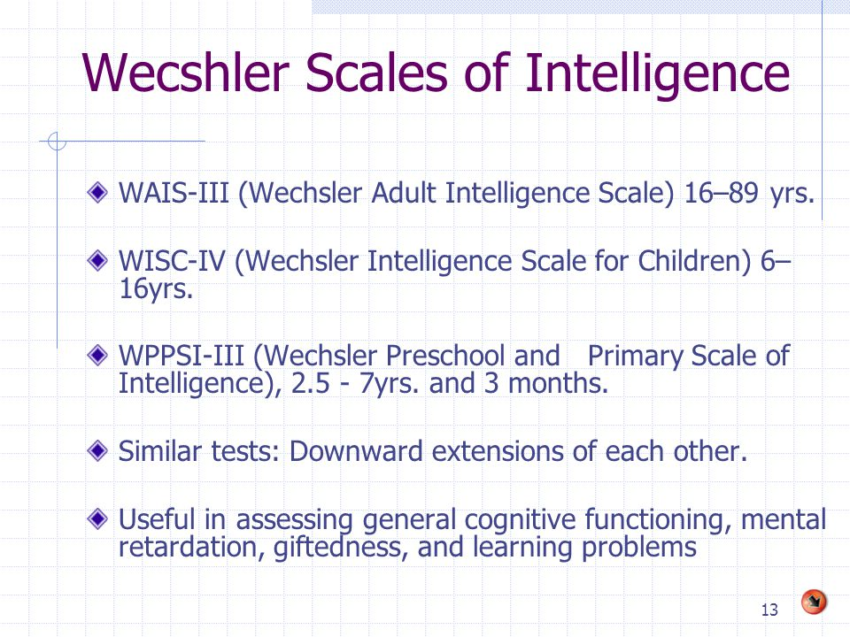 13 Wecshler Scales of Intelligence WAIS-III (Wechsler Adult Intelligence Scale) 16–89 yrs.