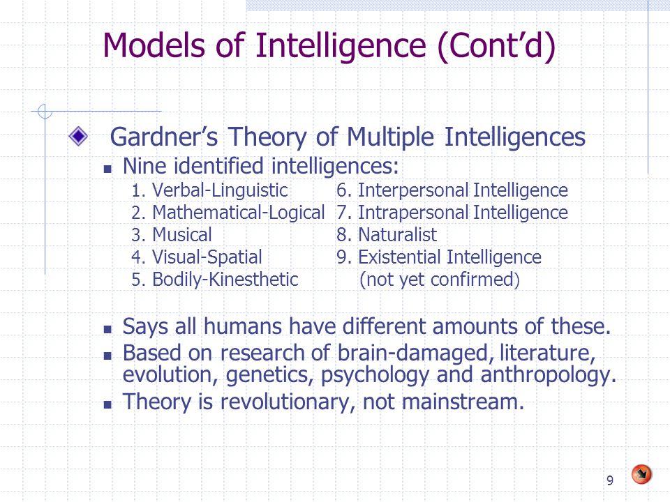 9 Models of Intelligence (Cont'd) Gardner's Theory of Multiple Intelligences Nine identified intelligences: 1.