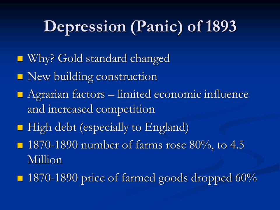 Depression (Panic) of 1893 Why. Gold standard changed Why.