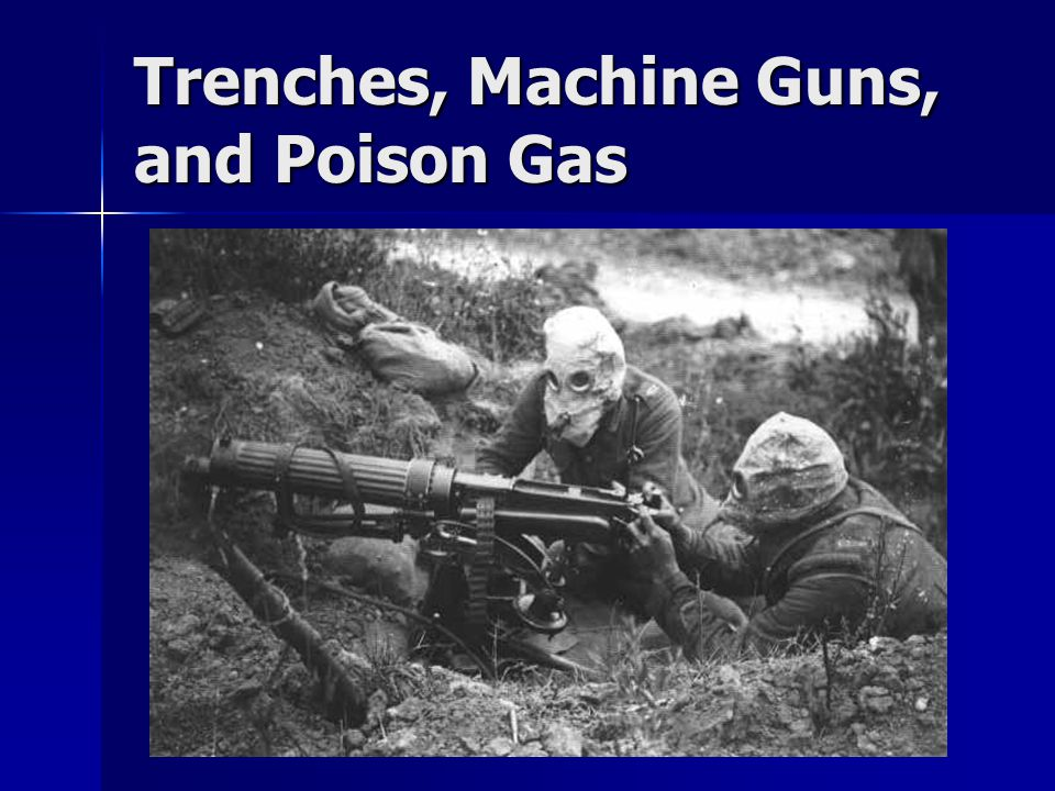 Trenches, Machine Guns, and Poison Gas