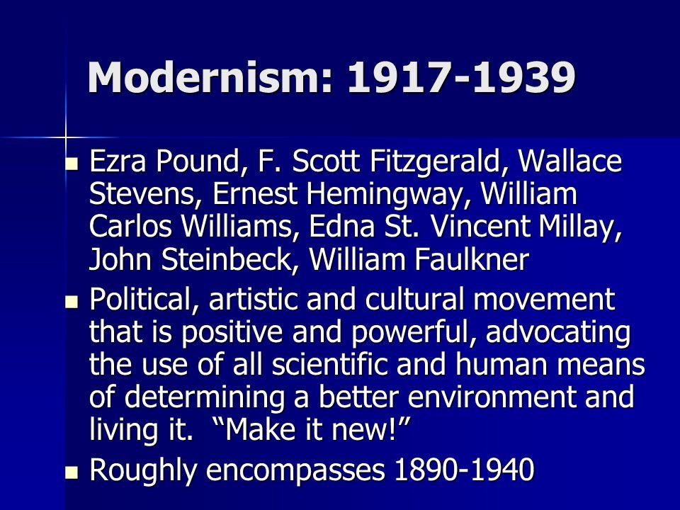 Modernism: 1917-1939 Ezra Pound, F. Scott Fitzgerald, Wallace Stevens, Ernest Hemingway, William Carlos Williams, Edna St. Vincent Millay, John Steinb