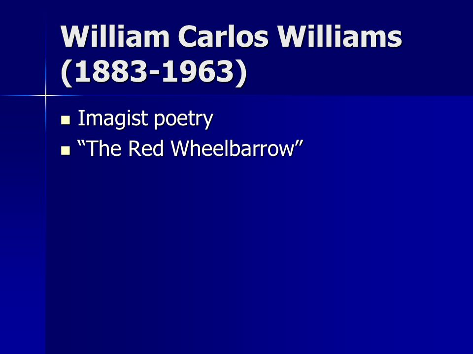 William Carlos Williams (1883-1963) Imagist poetry Imagist poetry The Red Wheelbarrow The Red Wheelbarrow