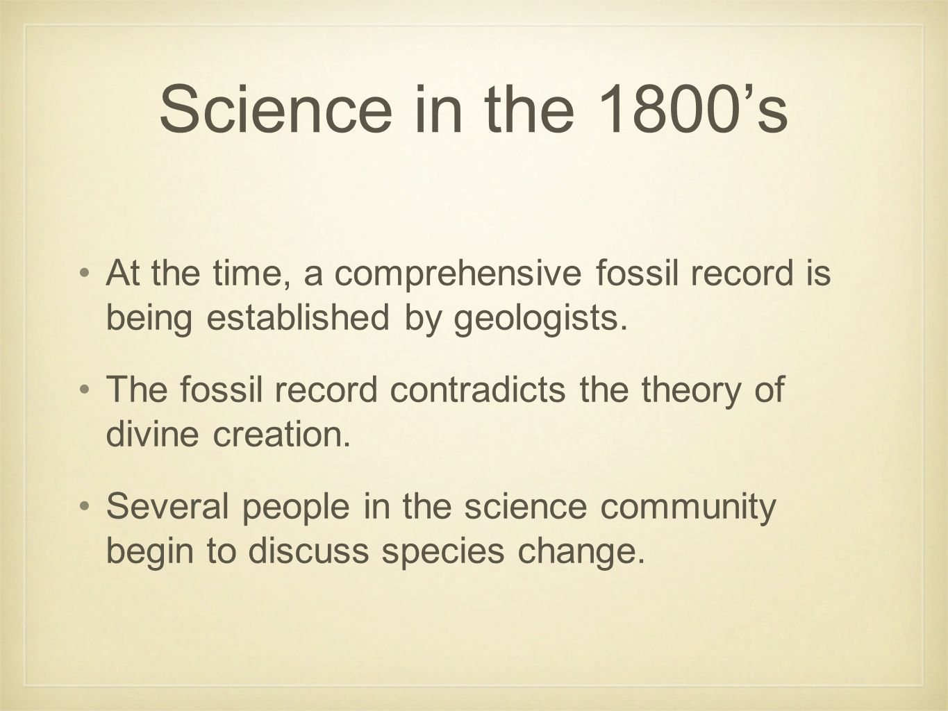 Science in the 1800's At the time, a comprehensive fossil record is being established by geologists. The fossil record contradicts the theory of divin