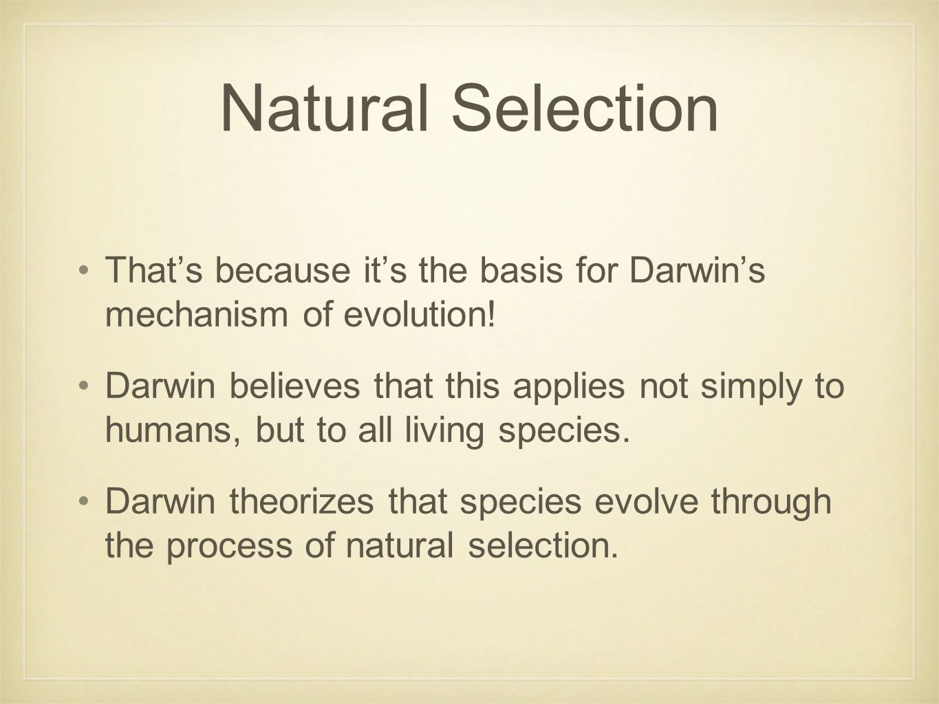 Natural Selection That's because it's the basis for Darwin's mechanism of evolution.