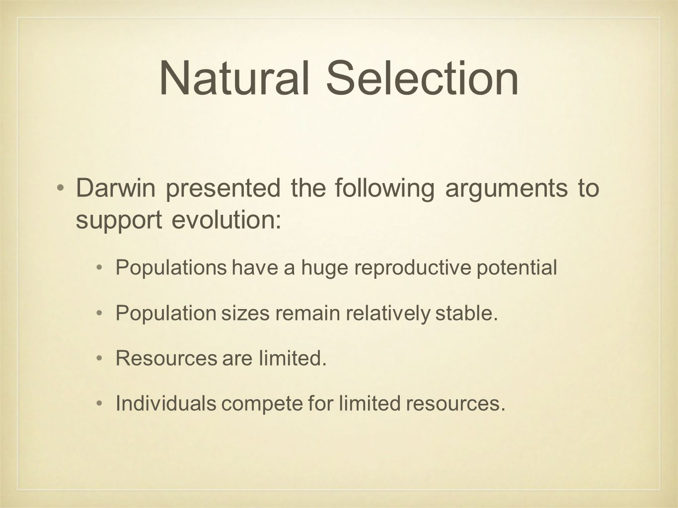 Natural Selection Darwin presented the following arguments to support evolution: Populations have a huge reproductive potential Population sizes remain relatively stable.