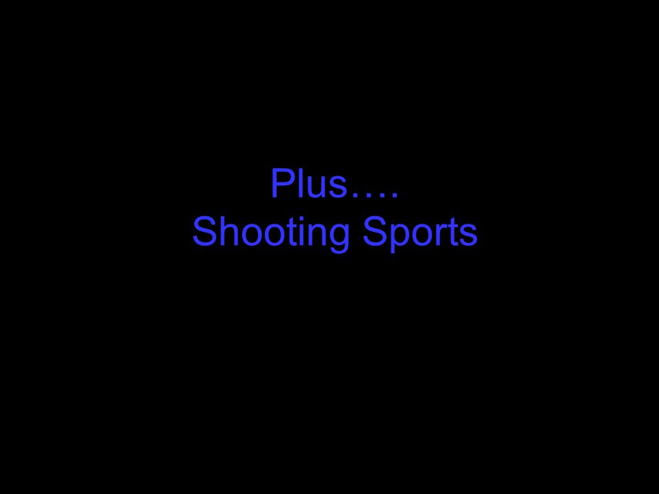 Plus…. Shooting Sports