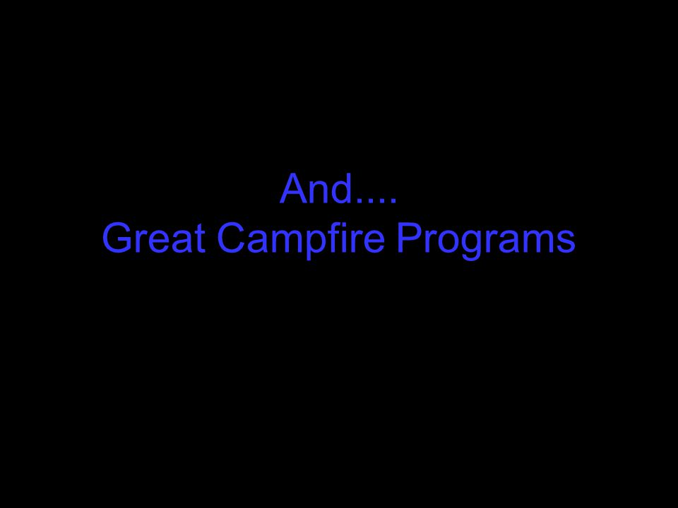 And.... Great Campfire Programs