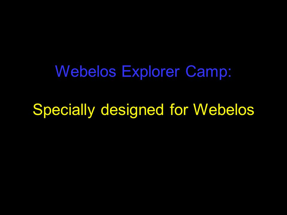 Webelos Explorer Camp: Specially designed for Webelos