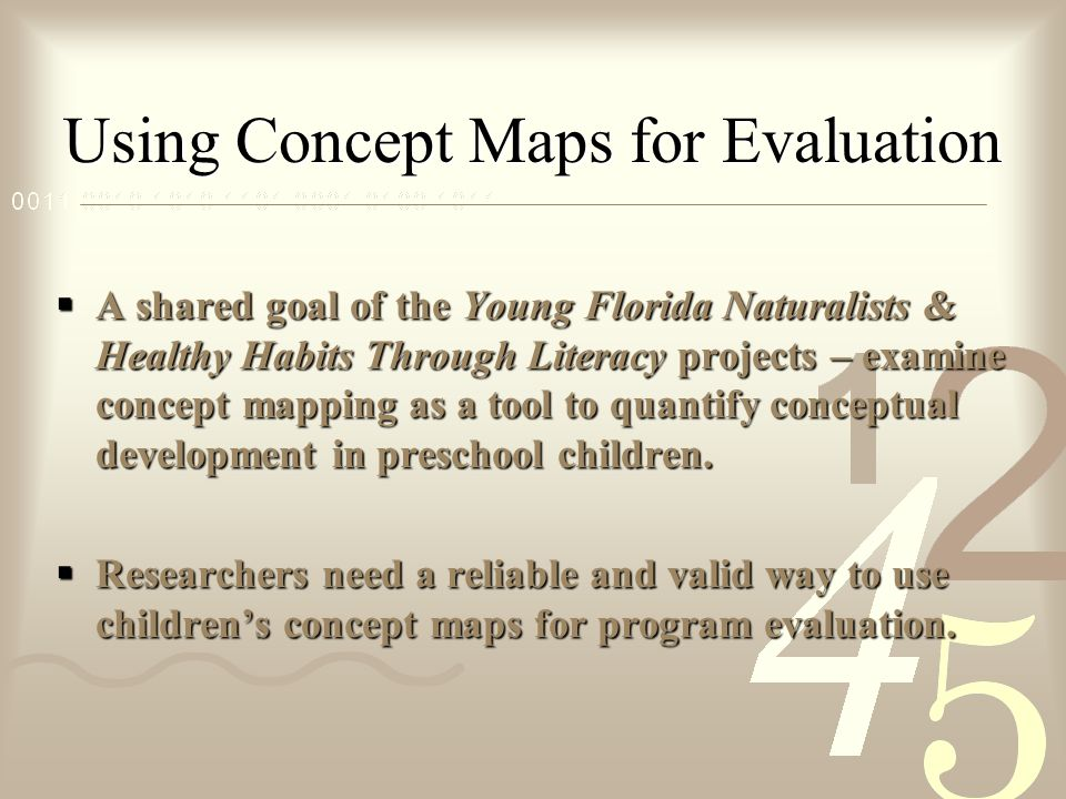 Using Concept Maps for Evaluation  A shared goal of the Young Florida Naturalists & Healthy Habits Through Literacy projects – examine concept mapping as a tool to quantify conceptual development in preschool children.