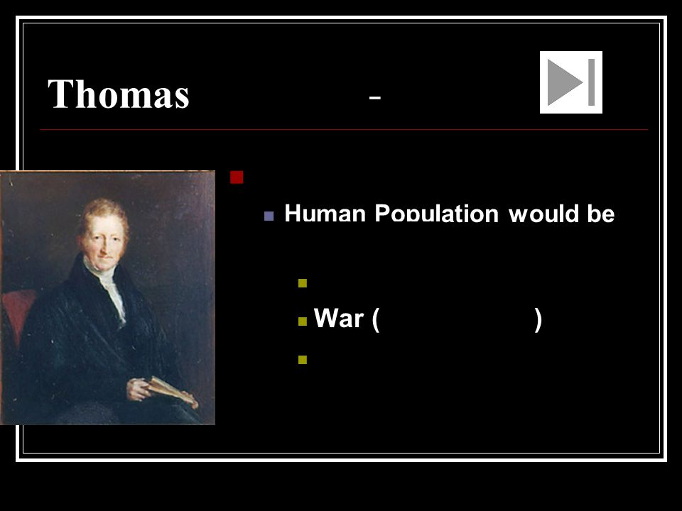 Thomas Malthus – Economist Human Population would be limited Starvation War (Competition) Disease