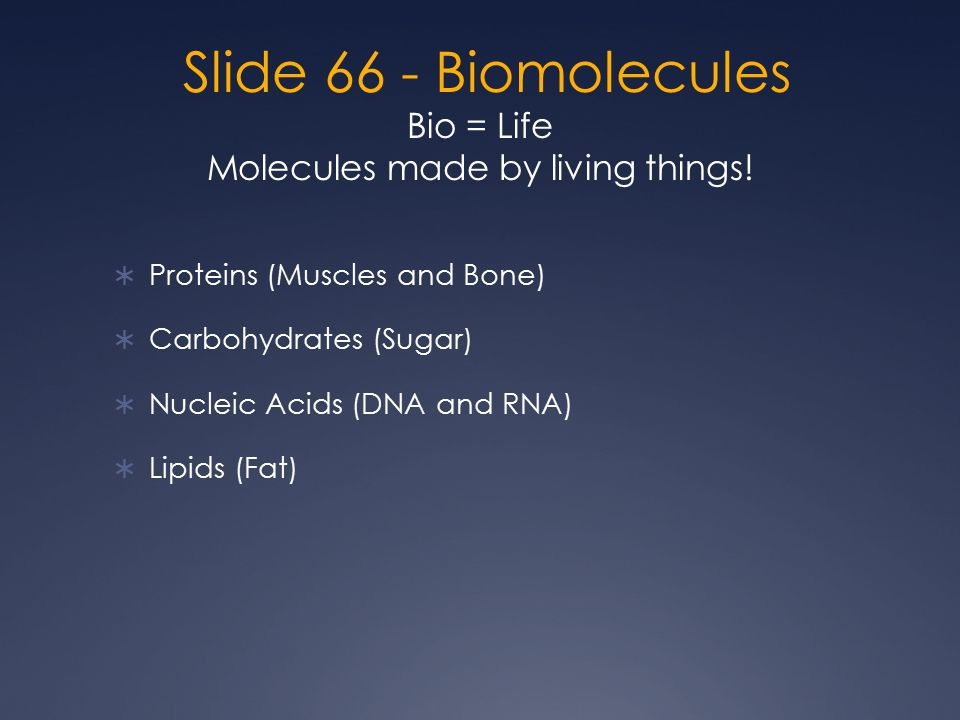 Slide 66 - Biomolecules Bio = Life Molecules made by living things.