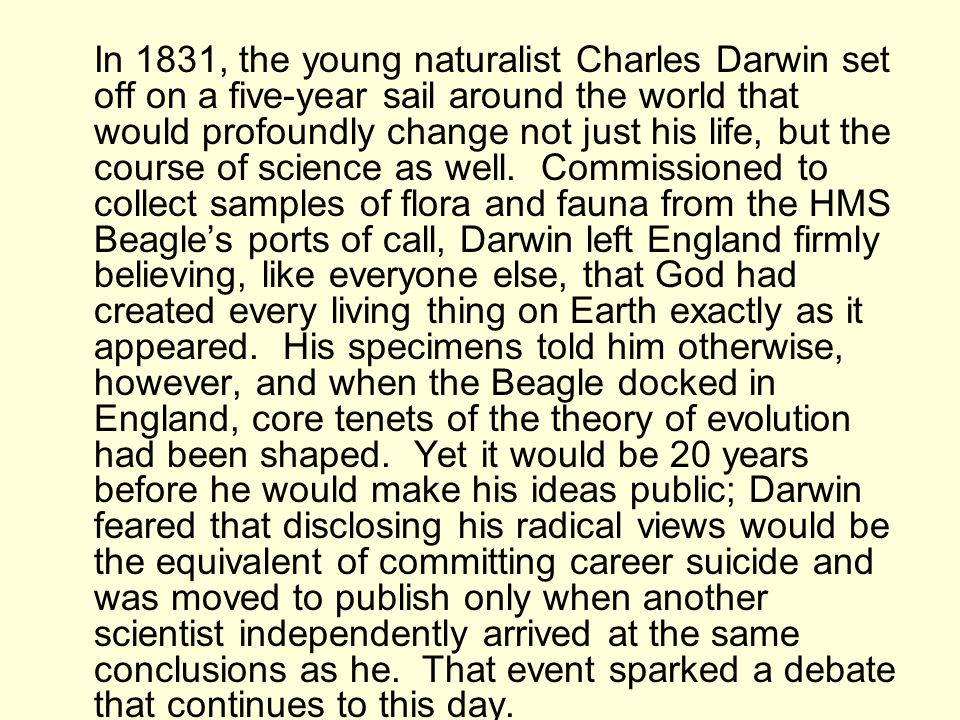In 1831, the young naturalist Charles Darwin set off on a five-year sail around the world that would profoundly change not just his life, but the cour