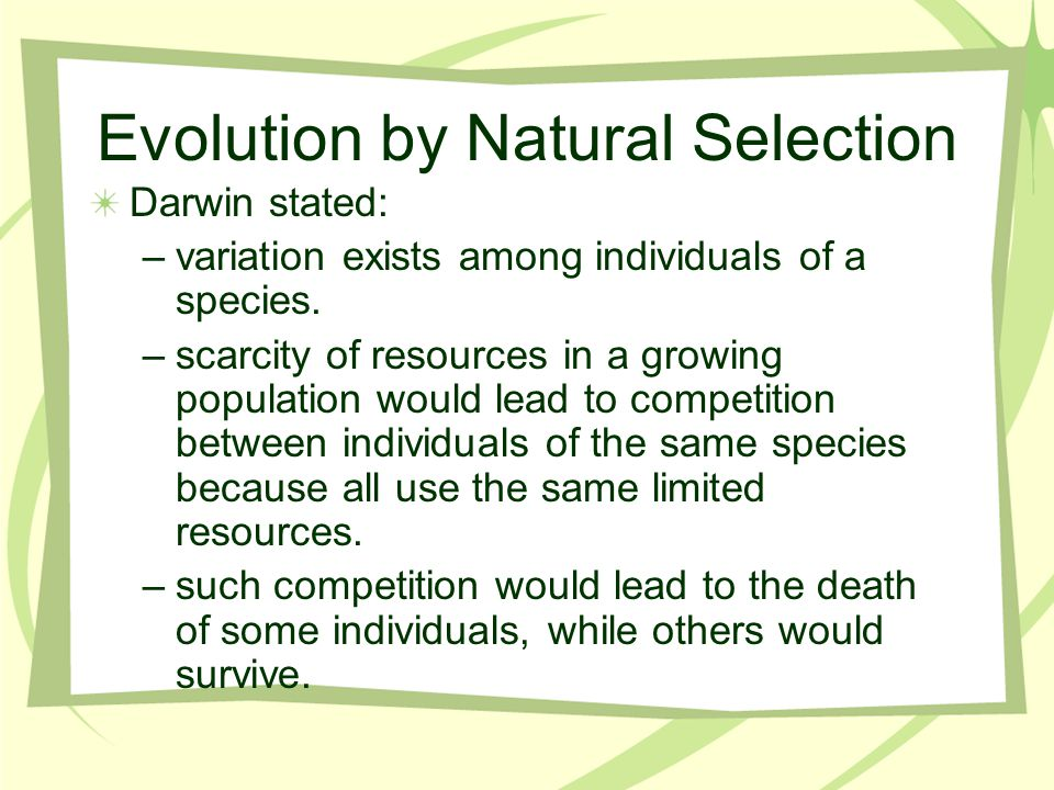 Evolution by Natural Selection Darwin stated: –variation exists among individuals of a species.