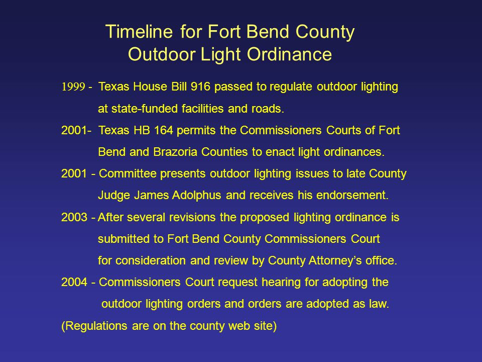 1999 - Texas House Bill 916 passed to regulate outdoor lighting at state-funded facilities and roads. 2001- Texas HB 164 permits the Commissioners Cou