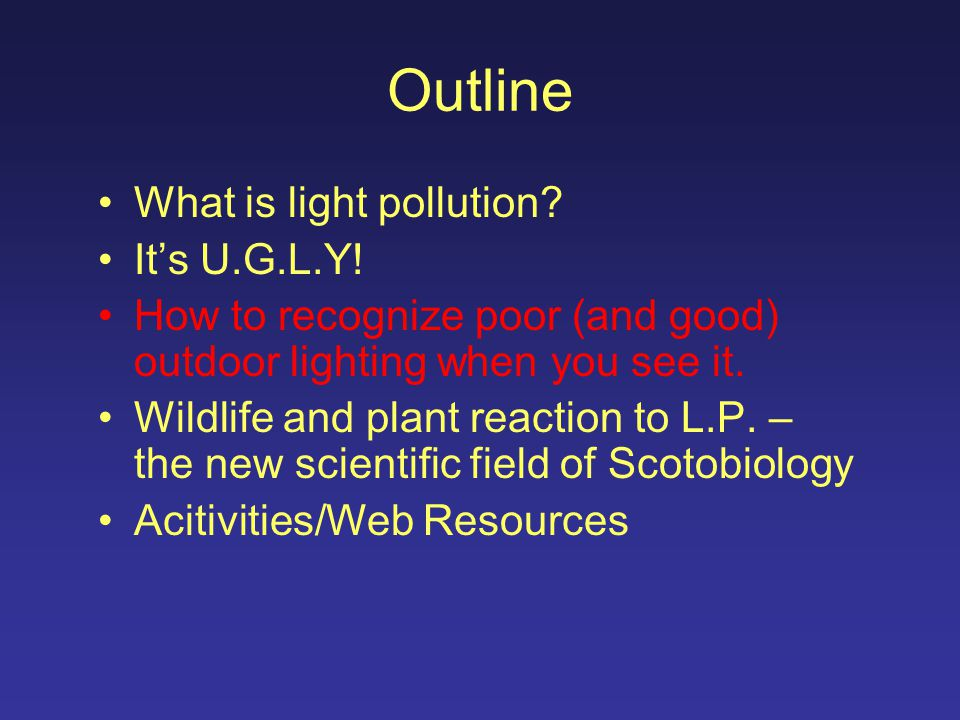 Outline What is light pollution. It's U.G.L.Y.