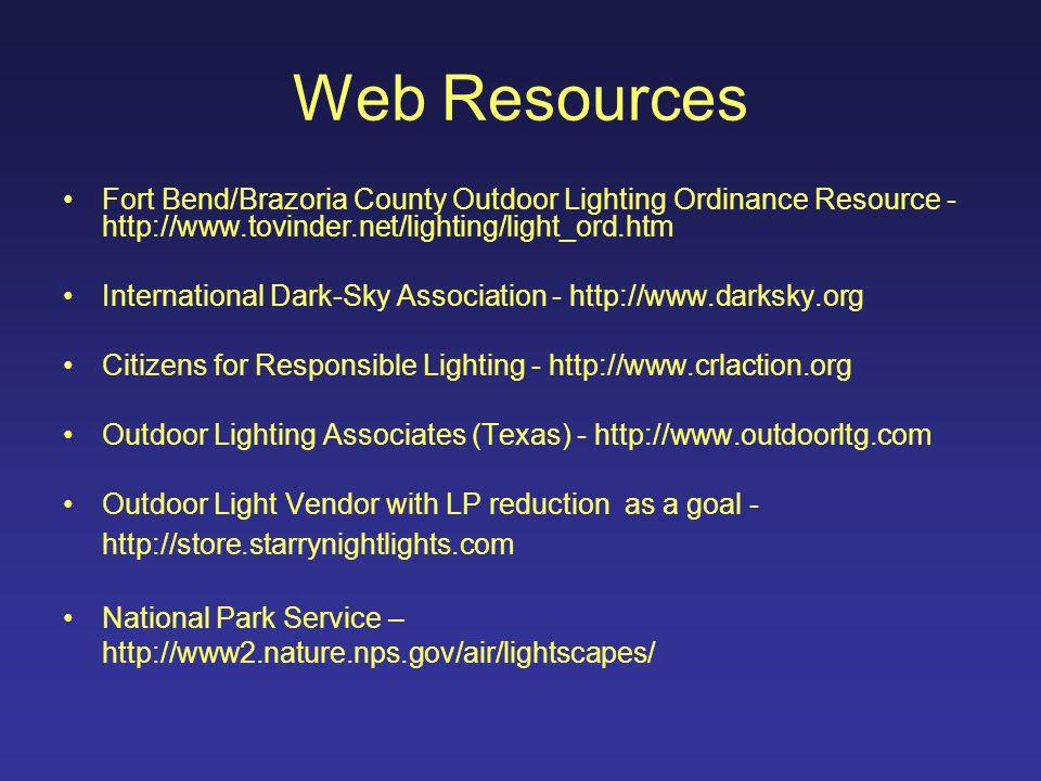 Web Resources Fort Bend/Brazoria County Outdoor Lighting Ordinance Resource - http://www.tovinder.net/lighting/light_ord.htm International Dark-Sky As